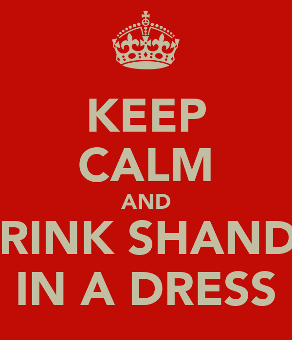 KEEP CALM AND DRINK SHANDY IN A DRESS