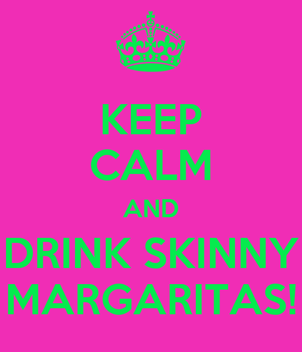 KEEP CALM AND DRINK SKINNY MARGARITAS!