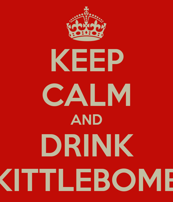KEEP CALM AND DRINK SKITTLEBOMBS