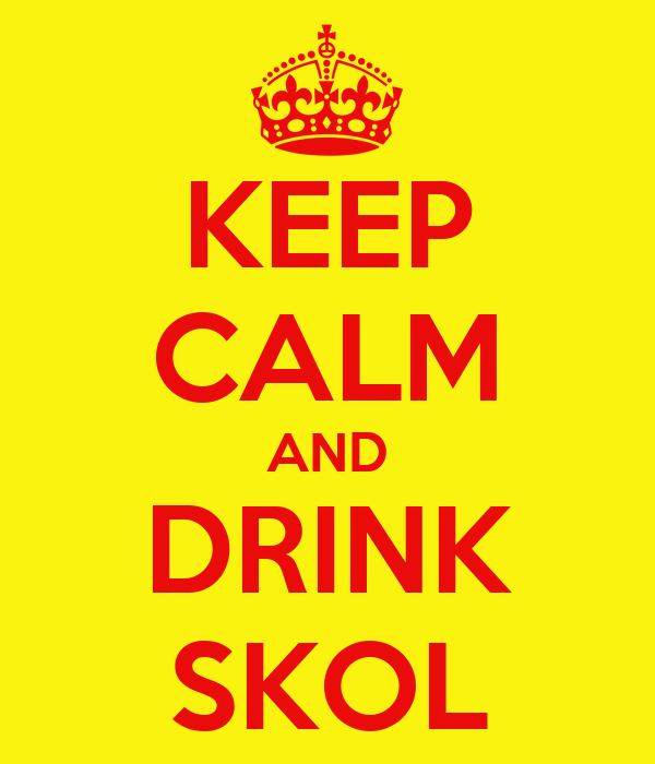 KEEP CALM AND DRINK SKOL