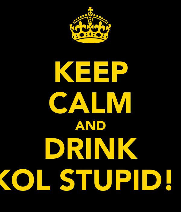 KEEP CALM AND DRINK SKOL STUPID! :L