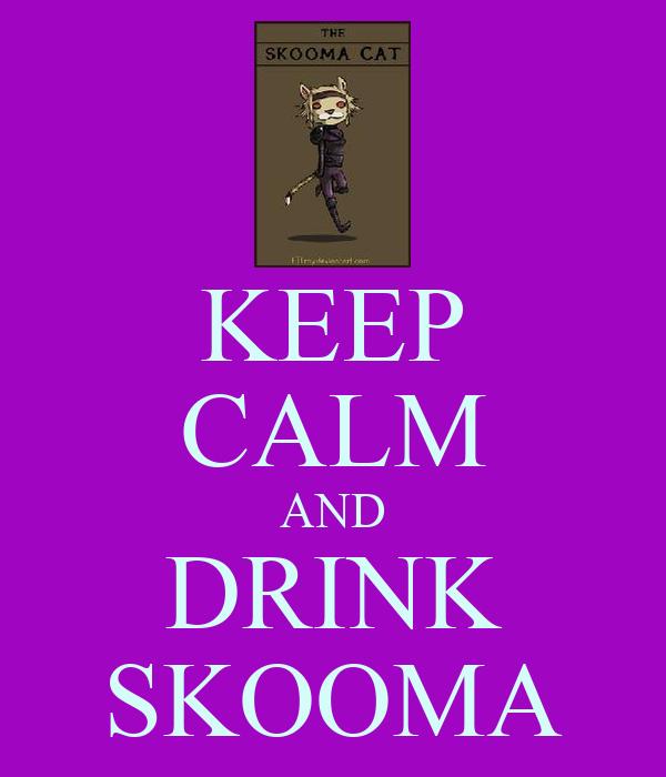 KEEP CALM AND DRINK SKOOMA