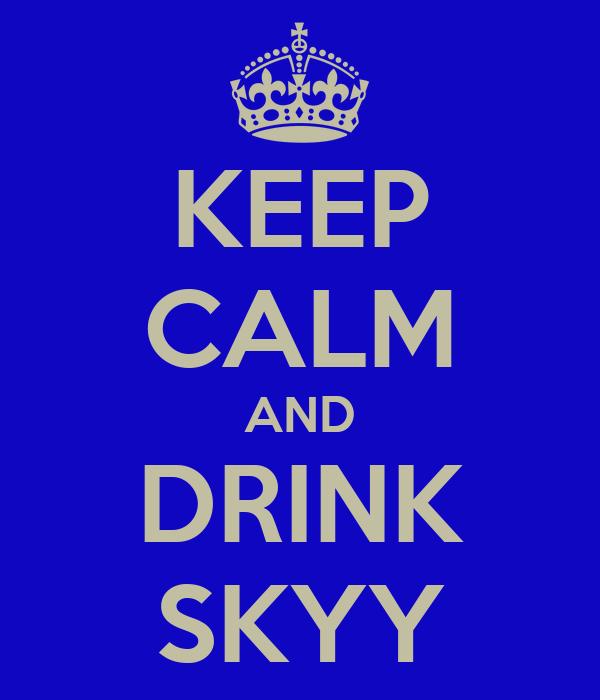 KEEP CALM AND DRINK SKYY