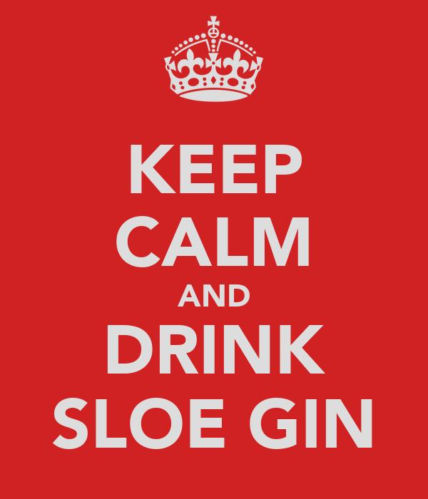 KEEP CALM AND DRINK SLOE GIN