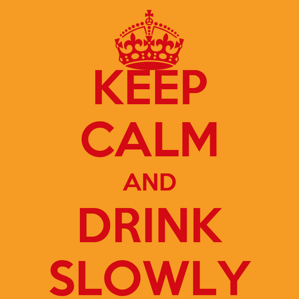 KEEP CALM AND DRINK SLOWLY