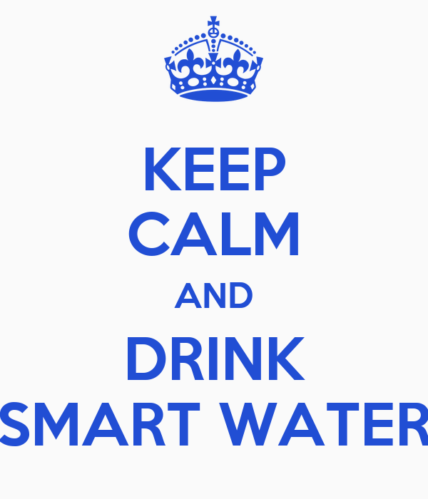 KEEP CALM AND DRINK SMART WATER