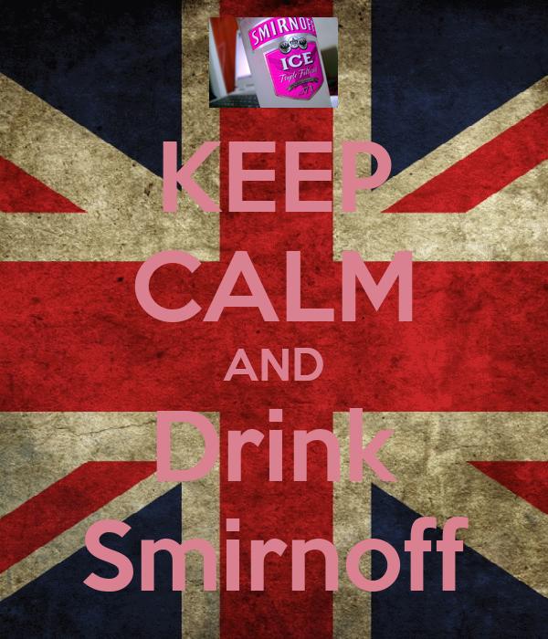 KEEP CALM AND Drink Smirnoff