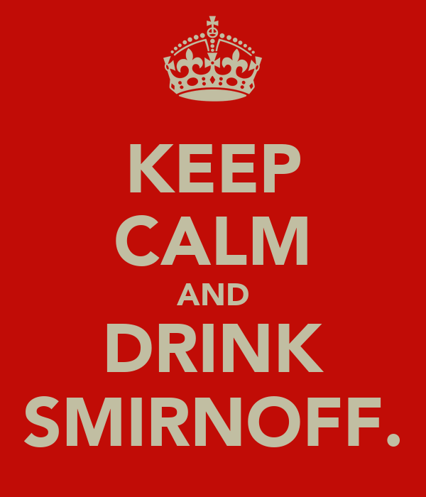 KEEP CALM AND DRINK SMIRNOFF.