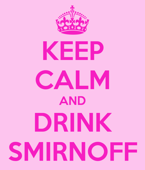 KEEP CALM AND DRINK SMIRNOFF