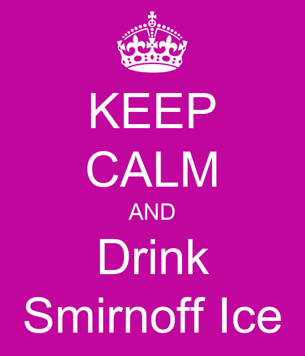 KEEP CALM AND Drink Smirnoff Ice