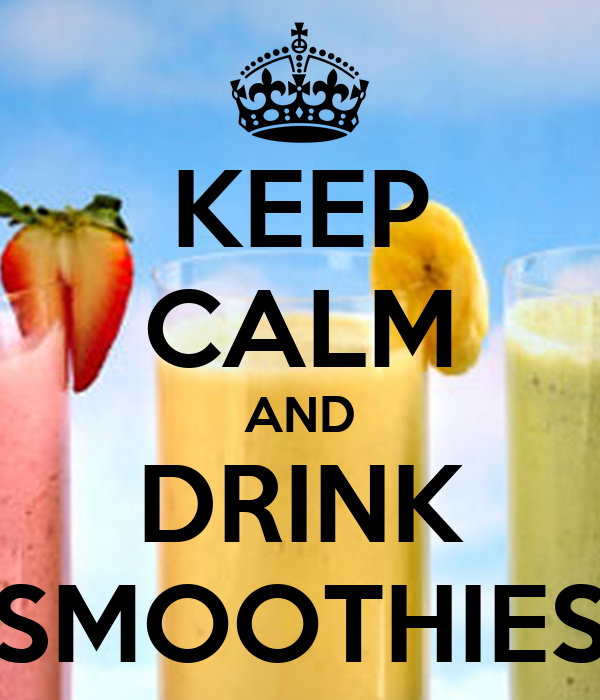 KEEP CALM AND DRINK SMOOTHIES