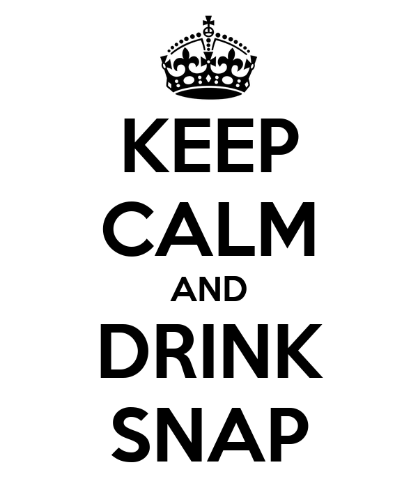KEEP CALM AND DRINK SNAP