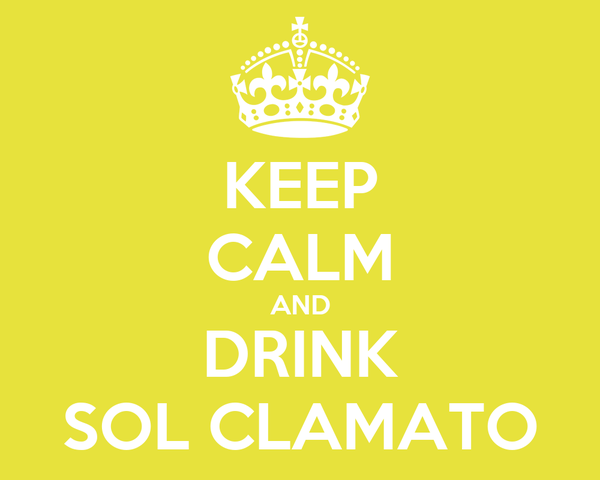 KEEP CALM AND DRINK SOL CLAMATO