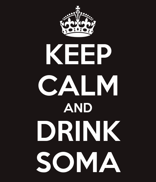 KEEP CALM AND DRINK SOMA