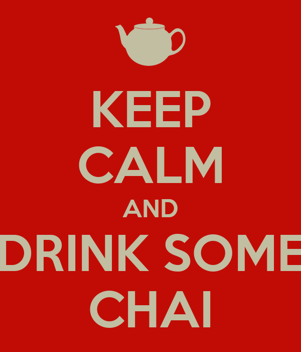 KEEP CALM AND DRINK SOME CHAI