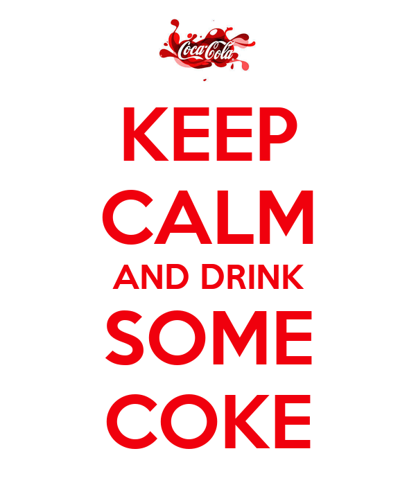 KEEP CALM AND DRINK SOME COKE