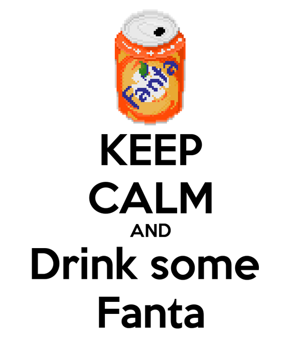 KEEP CALM AND Drink some  Fanta