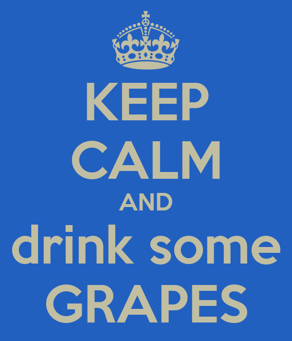 KEEP CALM AND drink some GRAPES