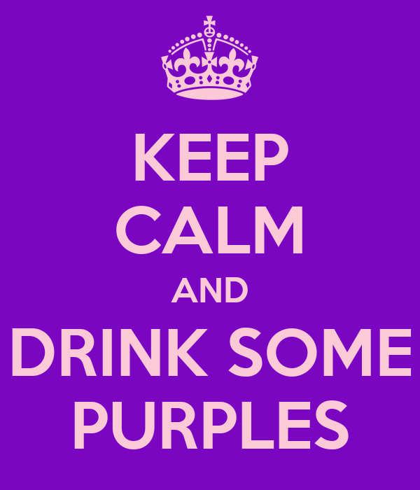 KEEP CALM AND DRINK SOME PURPLES