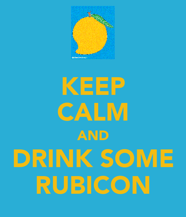 KEEP CALM AND DRINK SOME RUBICON