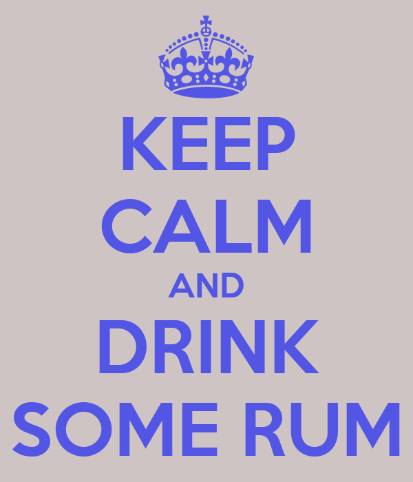 KEEP CALM AND DRINK SOME RUM
