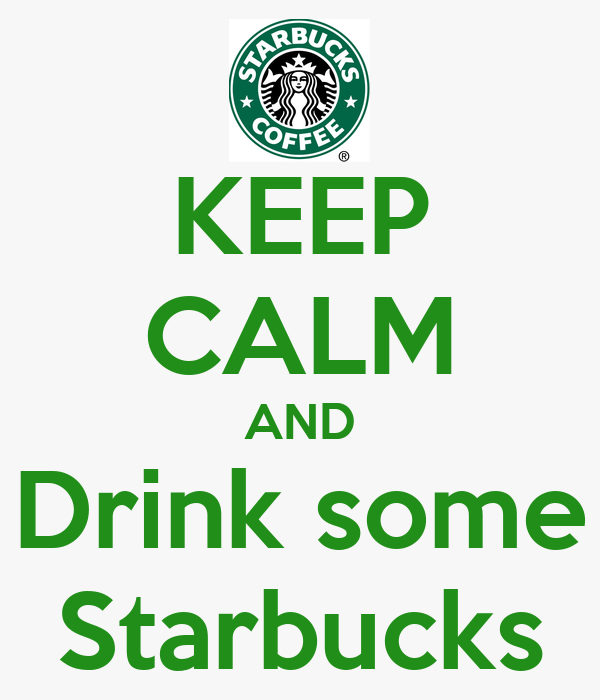 KEEP CALM AND Drink some Starbucks