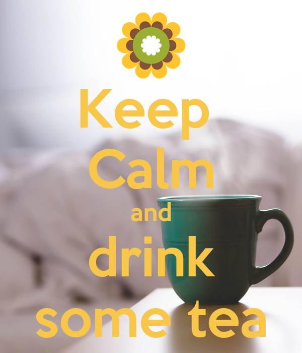 Keep  Calm and drink some tea