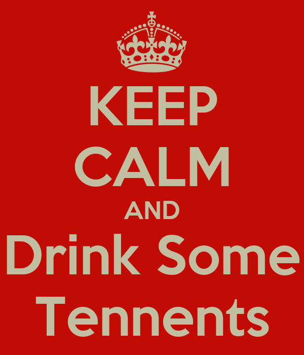 KEEP CALM AND Drink Some Tennents