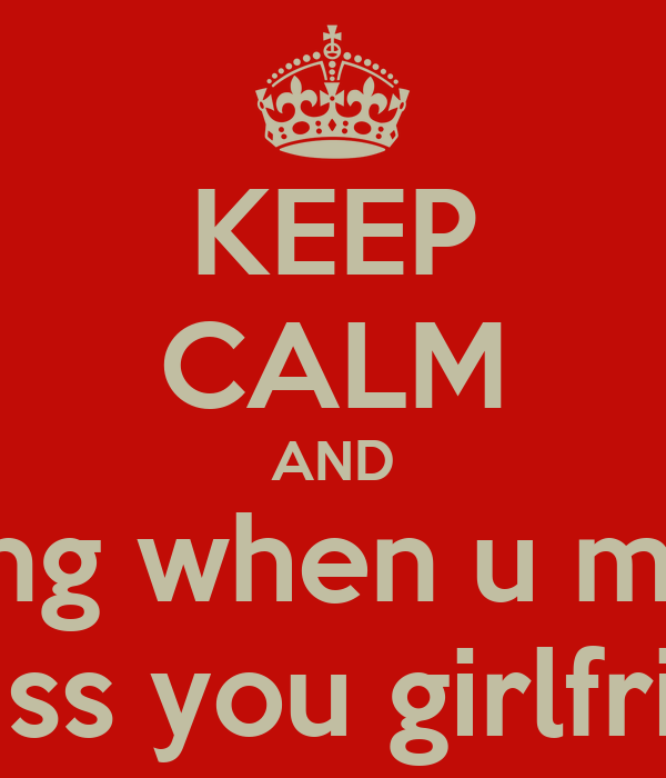 KEEP CALM AND drink some thing when u miss you grifrien u miss you girlfriend