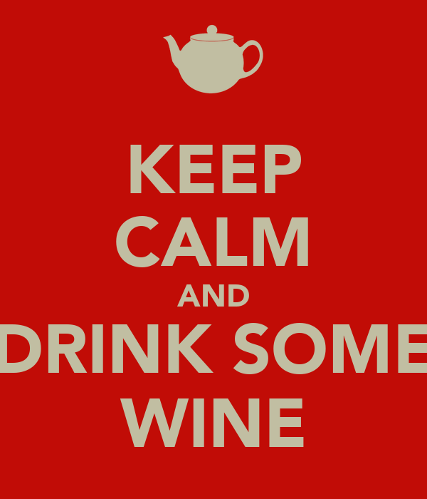 KEEP CALM AND DRINK SOME WINE