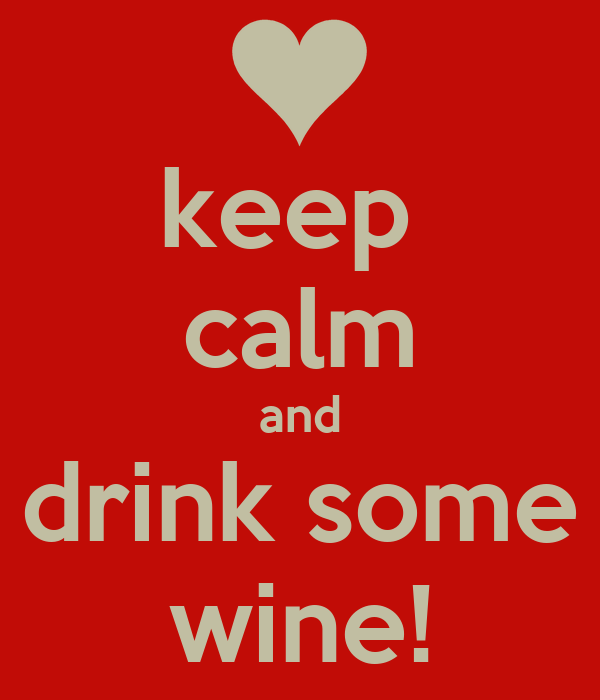 keep  calm and drink some wine!