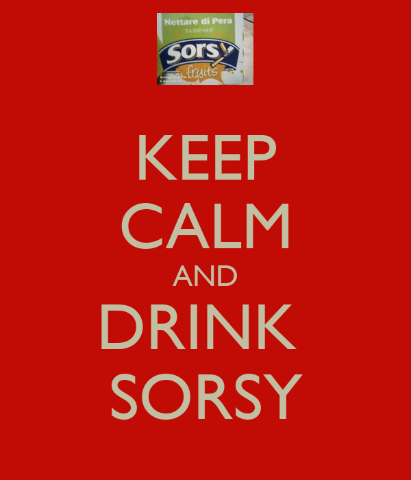 KEEP CALM AND DRINK  SORSY