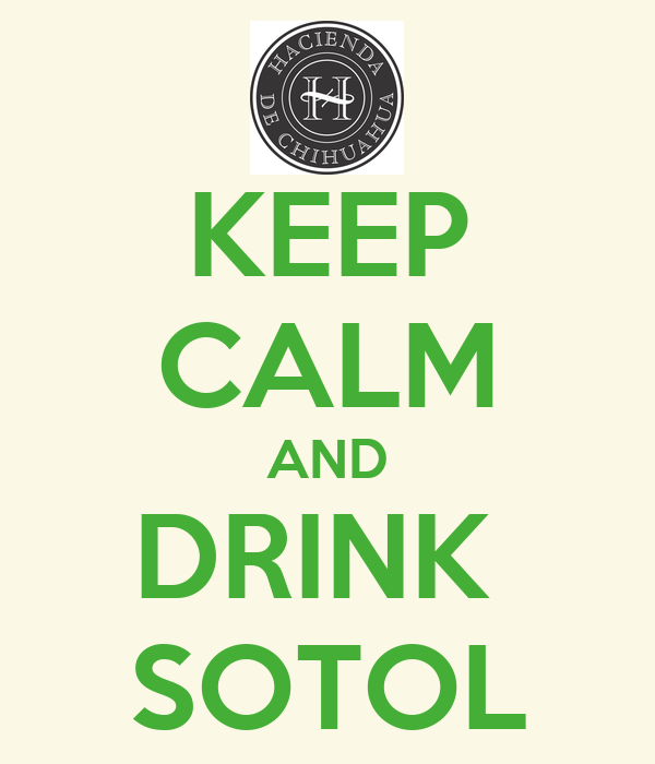 KEEP CALM AND DRINK  SOTOL