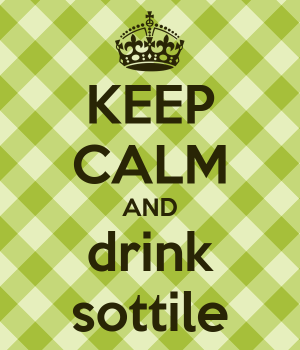 KEEP CALM AND drink sottile