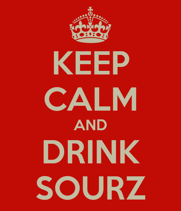 KEEP CALM AND DRINK SOURZ