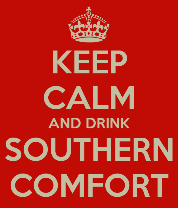 KEEP CALM AND DRINK SOUTHERN COMFORT