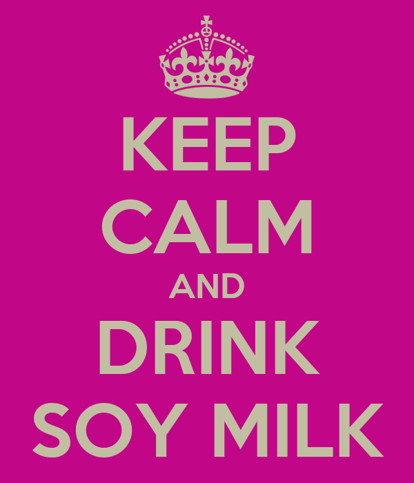 KEEP CALM AND DRINK SOY MILK