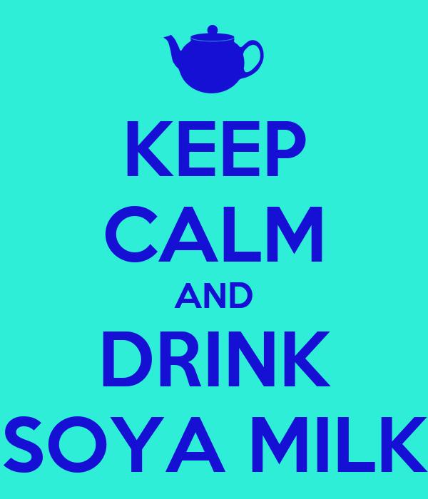 KEEP CALM AND DRINK SOYA MILK