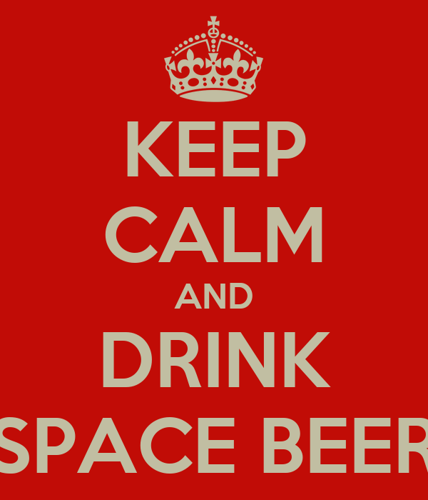 KEEP CALM AND DRINK SPACE BEER
