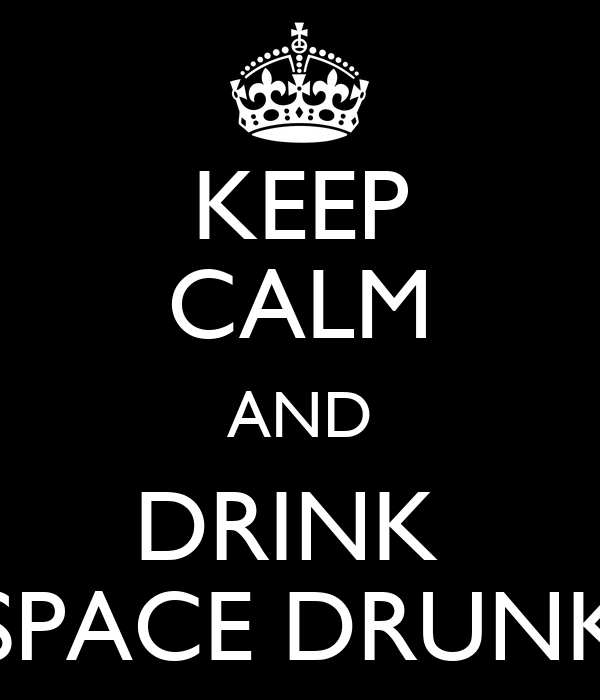 KEEP CALM AND DRINK  SPACE DRUNK