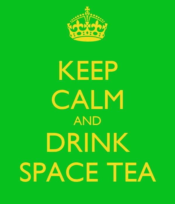 KEEP CALM AND DRINK SPACE TEA