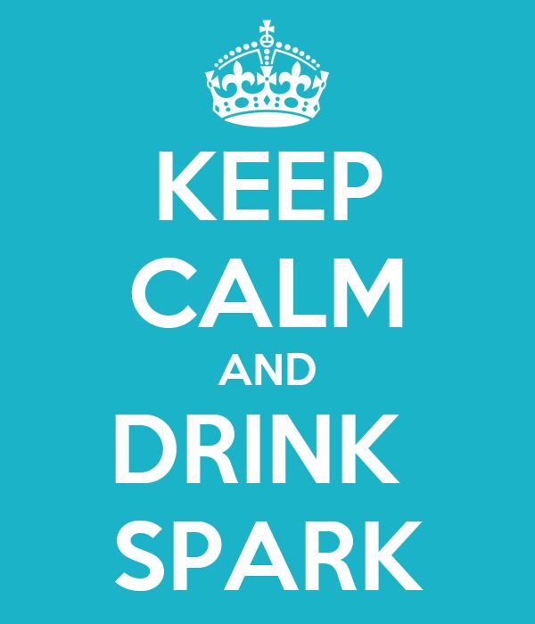 KEEP CALM AND DRINK  SPARK