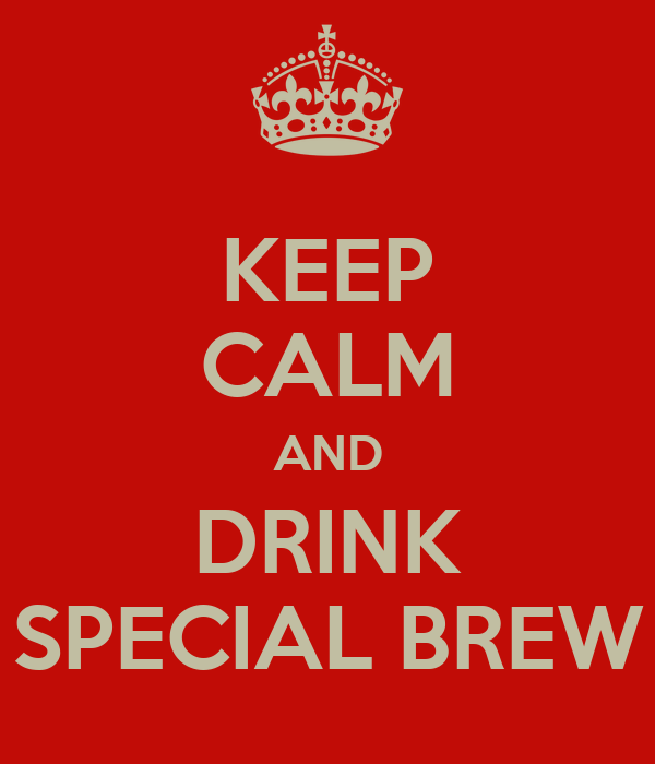 KEEP CALM AND DRINK SPECIAL BREW
