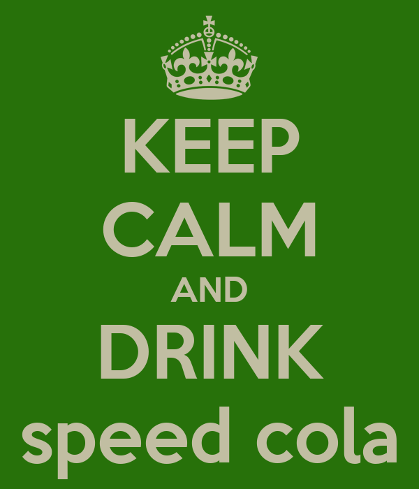 KEEP CALM AND DRINK speed cola