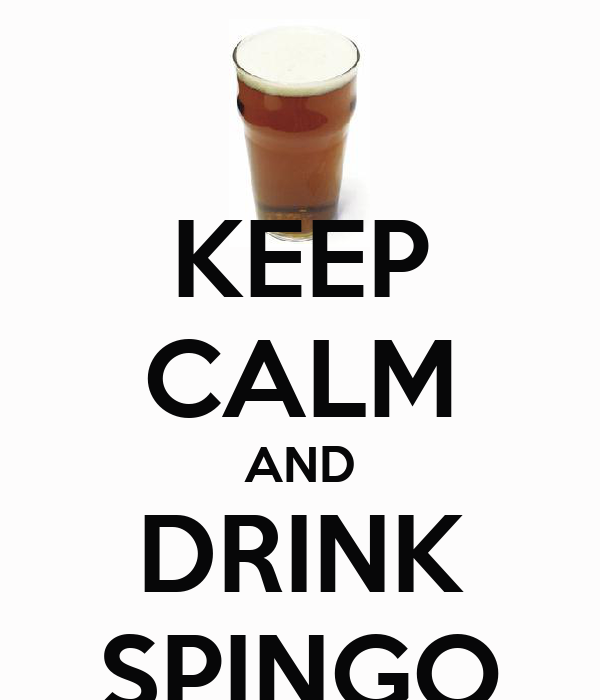 KEEP CALM AND DRINK SPINGO