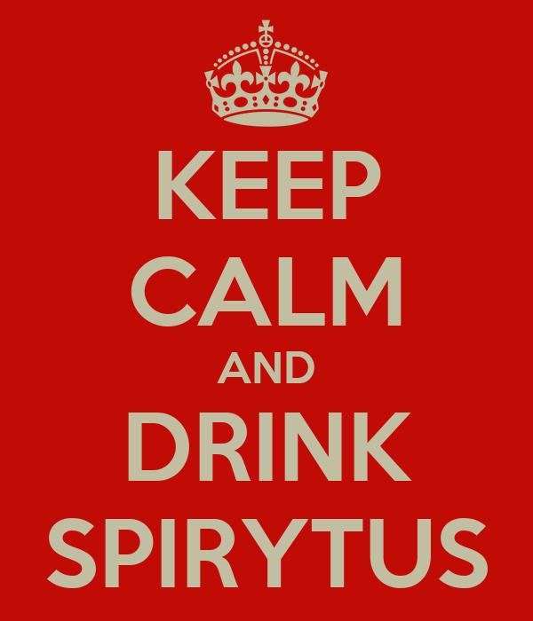 KEEP CALM AND DRINK SPIRYTUS