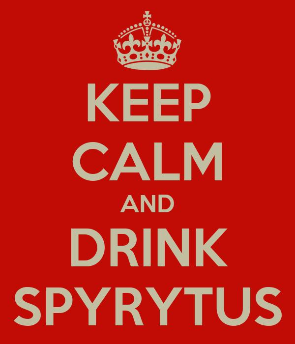 KEEP CALM AND DRINK SPYRYTUS
