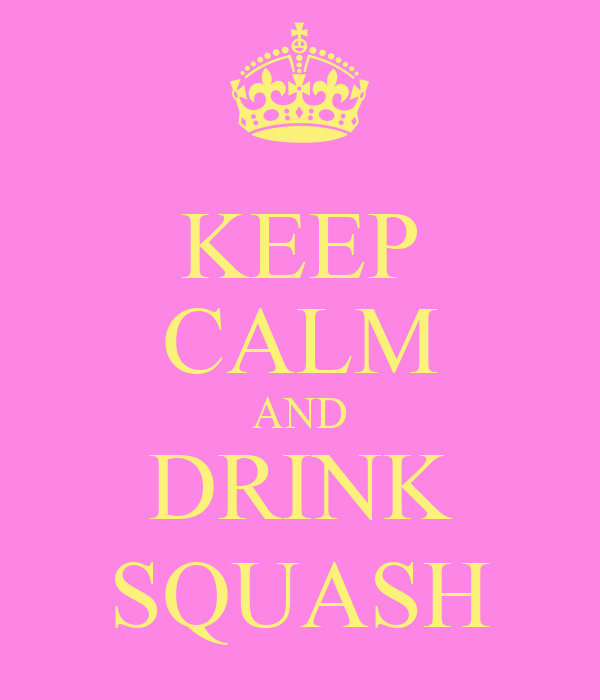 KEEP CALM AND DRINK SQUASH