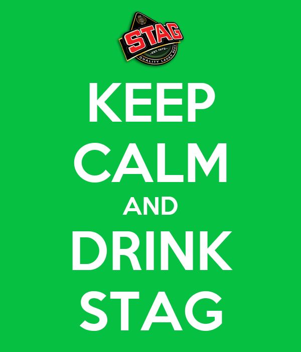 KEEP CALM AND DRINK STAG