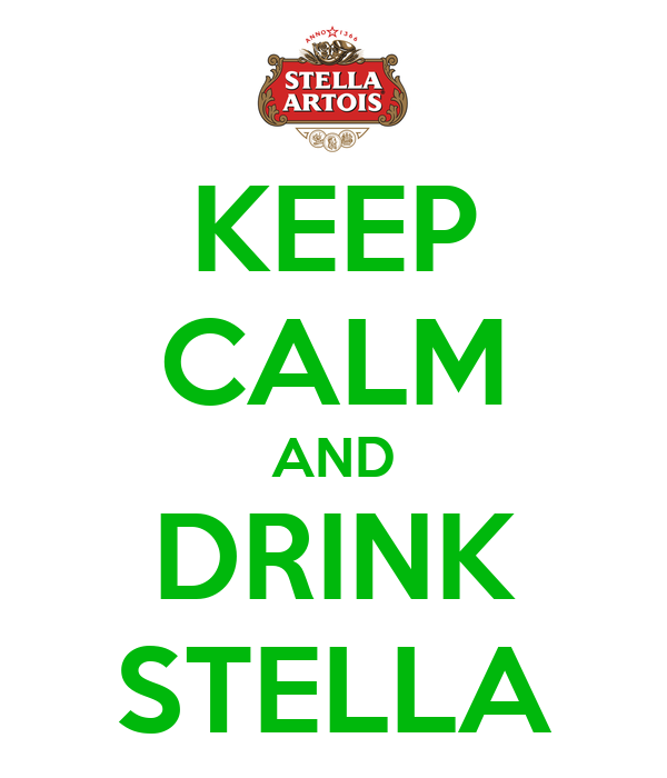 KEEP CALM AND DRINK STELLA